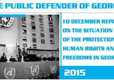 10 December Report on the Situation of the Protection of Human Rights and Freedoms in Georgia 2015