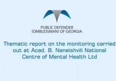 Thematic report on the monitoring carried out at Acad. B. Naneishvili National Centre of Mental Health Ltd