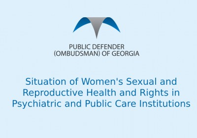 Situation of Women's Sexual and Reproductive Health and Rights in Psychiatric and Public Care Institutions