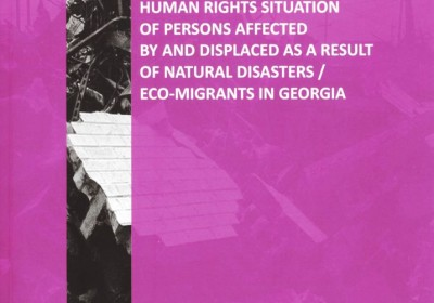 Human Rights Situation of Persons Affected by and Displaced as a Result of Natural Disasters/Eco-Migrants in Georgia