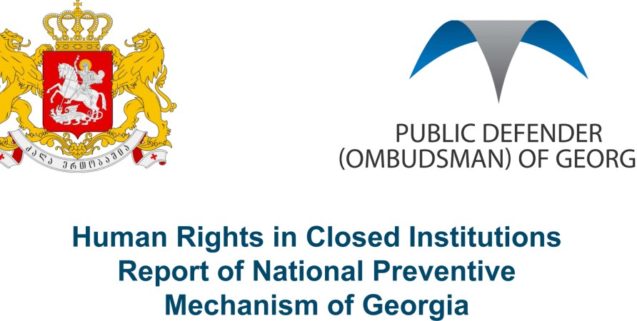 Human Rights in Closed Institutions Report of National Preventive Mechanism of Georgia. 2012