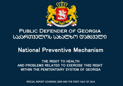 The Right to Health and Problems Related to Exercise this Right within the Penitentiary System of Georgia Special Report Covering 2009 and the First H ...