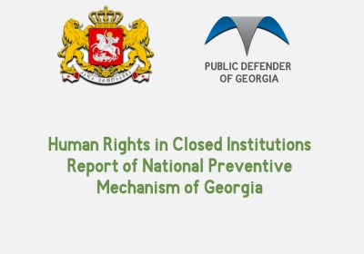 Human Rights in Closed Institutions Report of National Preventive Mechanism of Georgia 2010